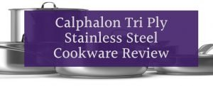 Calphalon Tri Ply Stainless Steel Cookware Review