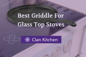 Best Griddle for Glass Top Stoves: A Griddle on a glass top stove