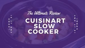 Cuisinart Slow Cooker - Ultimate Review