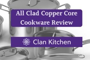 All Clad Copper Core Cookware Review By Clan Kitchen: Stainless Steel Pans in background