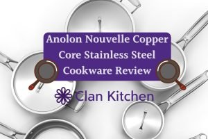 Anolon Nouvelle Copper Core Stainless Steel Review - Clan Kitchen [Stainless steel cookware in background]